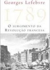 1789 - O SURGIMENTO DA REVOLUCAO FRANCESA