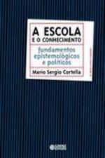 Escola E O Conhecimento, A 2013a.ed.   - 2016