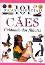 101 DICAS ESSENCIAIS - CAES - CUIDANDO DOS FILHOTE