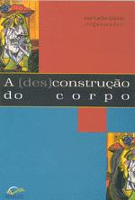 (DES)CONSTRUCAO DO CORPO, A