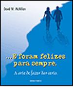 ...E FORAM FELIZES PARA SEMPRE - A ARTE DE FAZER D