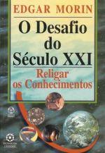 DESAFIO DO SECULO XXI, O - RELIGAR OS PENSAMENTOS