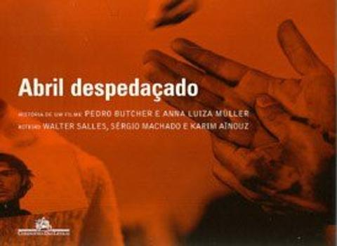 ABRIL DESPEDACADO - HISTORIA DE UM FILME E ROTEIRO