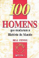 100 HOMENS QUE MUDARAM A HISTORIA DO MUNDO