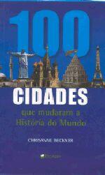 100 CIDADES QUE MUDARAM A HISTORIA DO MUNDO
