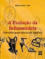 EVOLUCAO DA INDUMENTARIA - SUBSIDIOS PARA A CRIACA