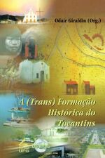 (TRANS)FORMACAO HISTORICA DO TOCANTINS, A