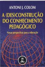 (DES)CONSTRUCAO DO CONHECIMENTO PEDAGOGICO, A