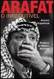Arafat - O Irredutivel 1a.ed.   - 2004