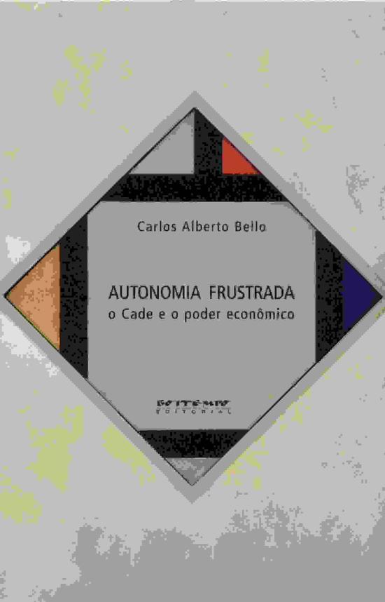 AUTONOMIA FRUSTRADA - O CADE E O PODER ECONOMICO