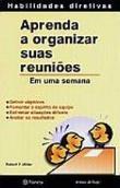Aprenda A Organizar Suas Reunioes - Em Uma Semana 1a.ed.   - 2005
