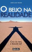 Beijo Na Realidade, O - Caia Na Real, Abrace A Sua 1a.ed.   - 2005