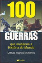 100 GUERRAS QUE MUDARAM A HISTORIA DO MUNDO