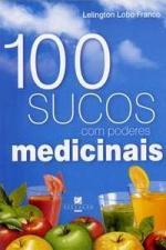 100 SUCOS COM PODERES MEDICINAIS