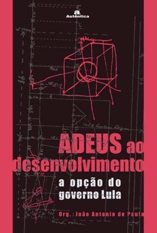 ADEUS AO DESENVOLVIMENTO - A OPCAO DO GOVERNO LULA