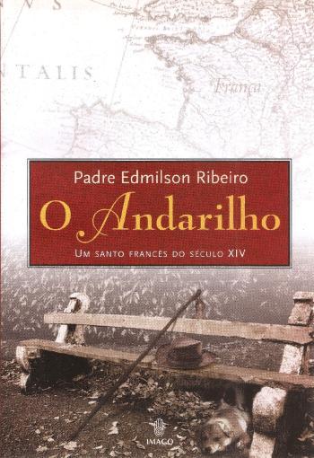 ANDARILHO, O - UM SANTO FRANCES DO SECULO XIV