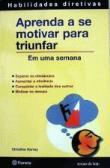 Aprenda A Se Motivar Para Triunfar - Em Uma Semana 1a.ed.   - 2006