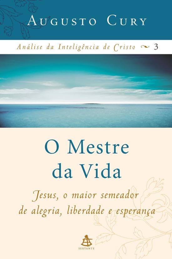 MESTRE DA VIDA, O - JESUS, O MAIOR EDUCADOR DA HIS
