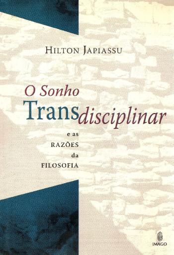 SONHO TRANSDICIPLINAR, O - E AS RAZOES DA FILOSOFI