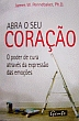 Abra O Seu Coracao - O Poder Da Cura Atraves Da Ex 1a.ed.   - 2006