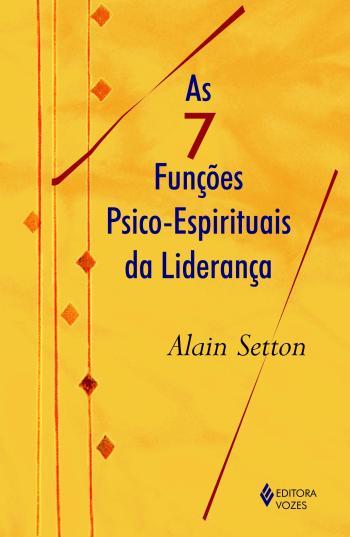 7 FUNCOES PSICO-ESPIRITUAIS DA LIDERANCA, AS