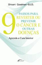 9 PASSOS PARA REVERTER OU PREVENIR O CANCER E OUTR