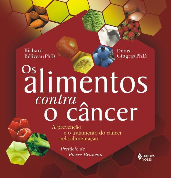 ALIMENTOS CONTRA O CANCER, OS - A PREVENCAO E O TR