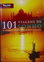 101 VIAGENS DE SONHO E COMO TORNA-LAS REALIDADE