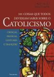 101 Coisas Que Todos Deveriam Saber Sobre O Catoli 1a.ed.   - 2007