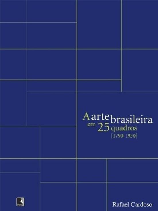 ARTE BRASILEIRA EM 25 QUADROS (1790-1930), A
