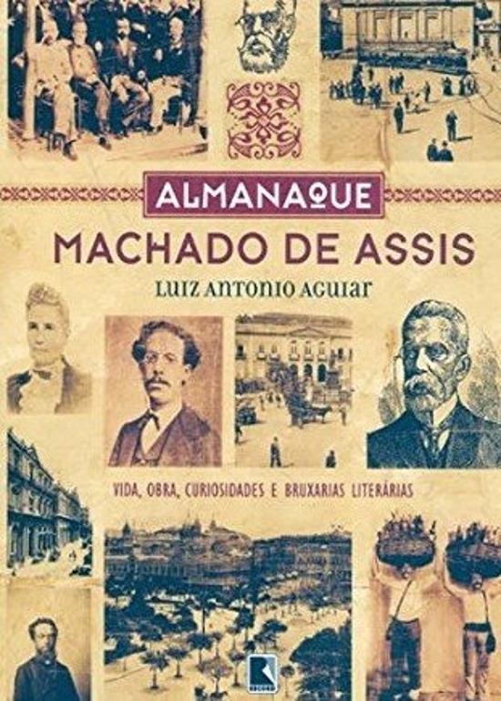 ALMANAQUE MACHADO DE ASSIS - VIDA, OBRA, CURIOSIDA
