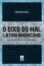EIXO DO MAL LATINO AMERICANO E A NOVA ORDEM MUNDIA