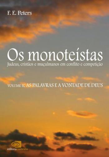 MONOTEISTAS, OS - V. 02 - AS PALAVRAS E A VONTADE