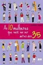 10 MULHERES QUE VOCE VAI SER ATE OS 35, AS