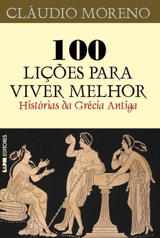 100 LICOES PARA VIVER MELHOR - HISTORIA DA GRECIA