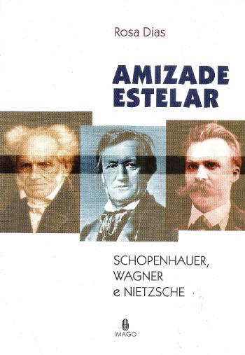 AMIZADE ESTELAR - SCHOPENHAUER, WAGNER E NIETZSCHE