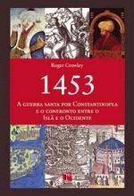 1453 - A GUERRA SANTA POR CONSTANTINOPLA E O CONFR