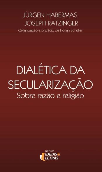 DIALETICA DA SECULARIZACAO - SOBRE RAZAO E RELIGIA