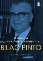 BILAC PINTO - O HOMEM QUE SALVOU A REPUBLICA