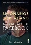 Bilionarios Por Acaso - A Criacao Do Facebook 1a.ed.   - 2010