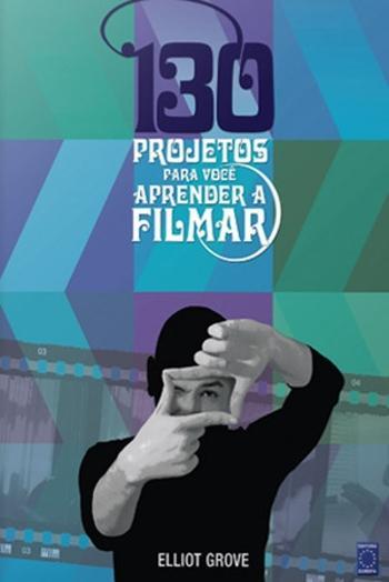 130 PROJETOS PARA VOCE APRENDER A FILMAR