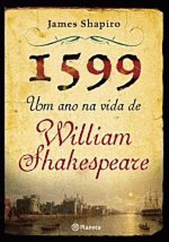 1599 - Um Ano Na Vida De William Shakespeare 1a.ed.   - 2011