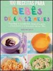 100 Receitas Para Bebes De 6 A 12 Meses 1a.ed.   - 2011