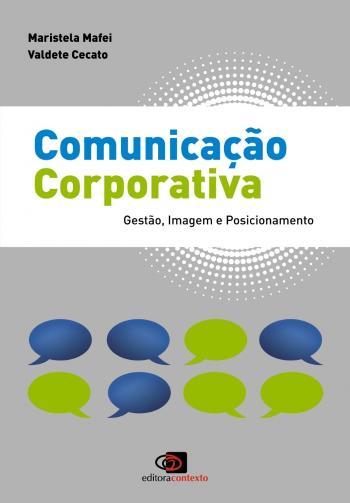 COMUNICACAO CORPORATIVA - GESTAO, IMAGEM E POSICIO