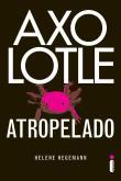 Axolotle - Atropelado 1a.ed.   - 2011