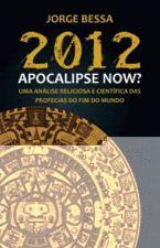 2012 APOCALIPSE NOW? - UMA ANALISE RELIGIOSA E CIE