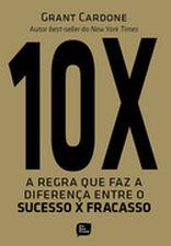 10 X - A REGRA QUE FAZ A DIFERENCA ENTRE O SUCESSO