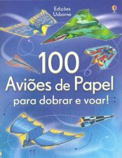 100 AVIOES DE PAPEL PARA DOBRAR E VOAR!
