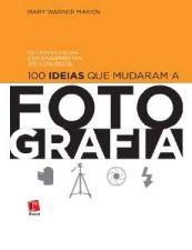 100 IDEIAS QUE MUDARAM A FOTOGRAFIA