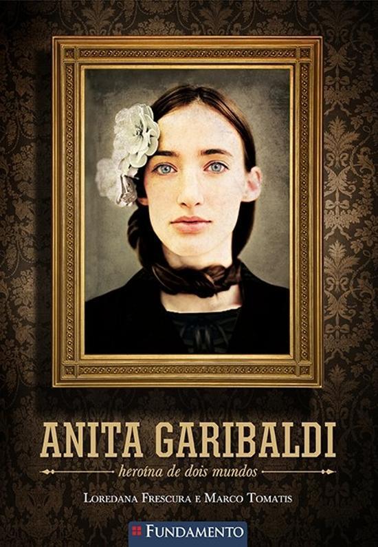 ANITA GARIBALDI - HEROINA DE DOIS MUNDOS